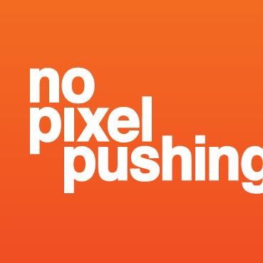 No Pixel Pushing